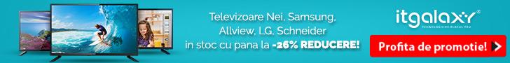 ITGalaxy.ro: Televizoare Nei, Samsung, Allview, LG, Schneider in stoc cu pana la -26% REDUCERE!