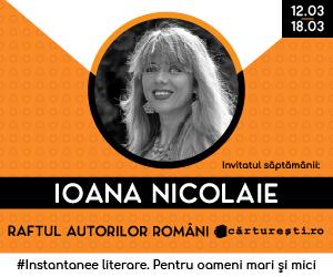 carturesti - Invitatul saptamanii: Ioana Nicolaie